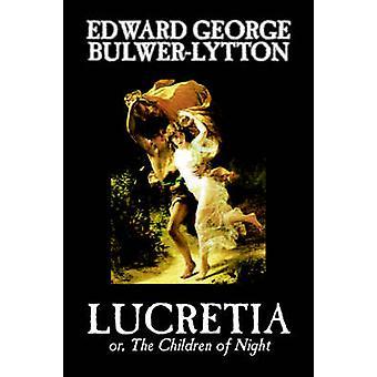 Lucretia by Edward George Lytton BulwerLytton Fiction Classics by BulwerLytton & Edward George