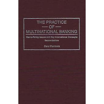 Practice of Multinational Banking MacroPolicy Issues and Key International Concepts Second Edition by Khambata & Dara