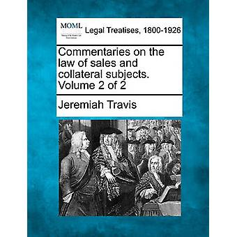 Commentaries on the law of sales and collateral subjects. Volume 2 of 2 by Travis & Jeremiah