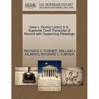 Iowa v. Dunlop John U.S. Supreme Court Transcript of Record with Supporting Pleadings by TURNER & RICHARD C