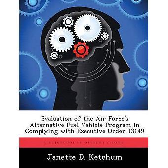 Evaluación del programa de vehículo de combustible alternativo de las fuerzas aéreas en el cumplimiento de la orden ejecutiva 13149 por Ketchum y Janette D.