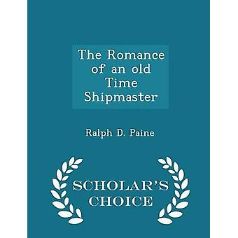 The Romance of an old Time Shipmaster  Scholars Choice Edition by Paine & Ralph D.