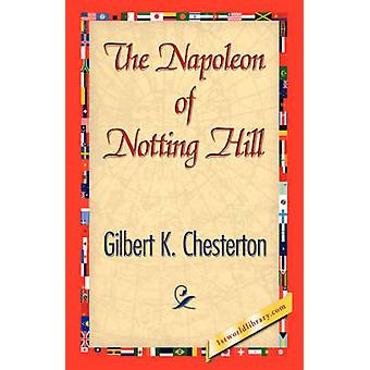 The Napoleon of Notting Hill by Chesterton & G. K.
