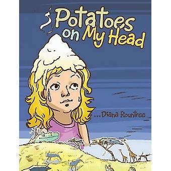 Potatoes on My Head by Rountree & Diana