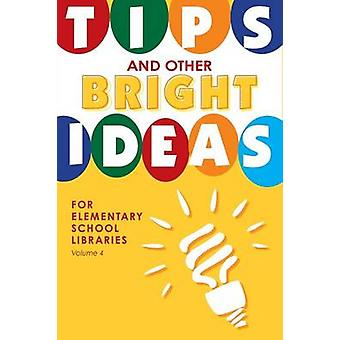 Tips and Other Bright Ideas for Elementary School Libraries Volume 4 by Vande Brake & Kate