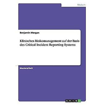 Klinisches Risikomanagement auf der Basis des Critical Incident Reporting Systems by Morgan & Benjamin