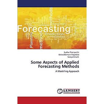 Some Aspects of Applied Forecasting Methods by Thatiparthi Sudha