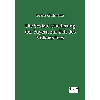 Die Soziale Gliederung der Bayern zur Zeit des Volksrechtes por Gutmann y Franz