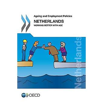 Ageing and Employment Policies Netherlands 2014 Working Better with Age by Oecd