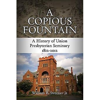 A Copious Fountain - A History of Union Presbyterian Seminary - 1812-2