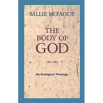 The Body of God - An Ecological Theology by Sallie McFague - 978080062
