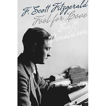 Fool for Love - F. Scott Fitzgerald by Scott Donaldson - 9780816678204