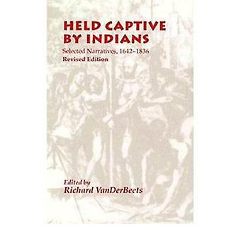 Held Captive by Indians - Selected Narratives 1642-1836 by Richard Van