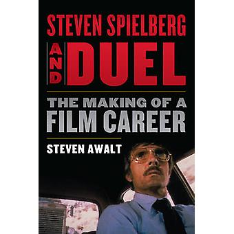 Steven Spielberg and Duel - The Making of a Film Career by Steven Awal