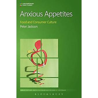 Anxious Appetites - Food and Consumer Culture by Peter Jackson - 97814