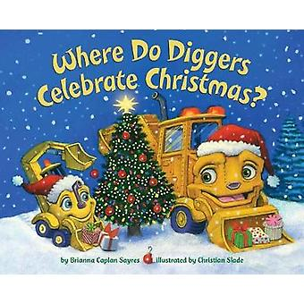 Where Do Diggers Celebrate Christmas? by Where Do Diggers Celebrate C