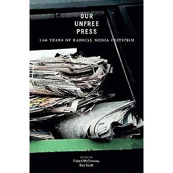 Our Unfree Press - 100 Years of Radical Media Criticism by Robert W. M