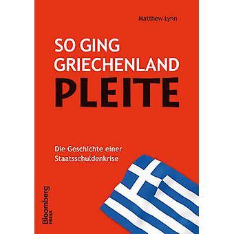 So Ging Griechenland Pleite die Geschichte Einer Staatsschuldenkrise