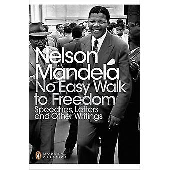 No Easy Walk to Freedom - Speeches - Letters and Other Writings by Nel