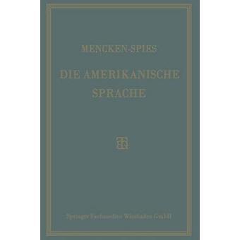 Die Amerikanische Sprache  Das Englisch der Vereinigten Staaten by Mencken & H. L.
