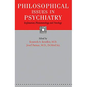 Philosophical Issues in Psychiatry Explanation Phenomenology and Nosology by Kendler & Kenneth S