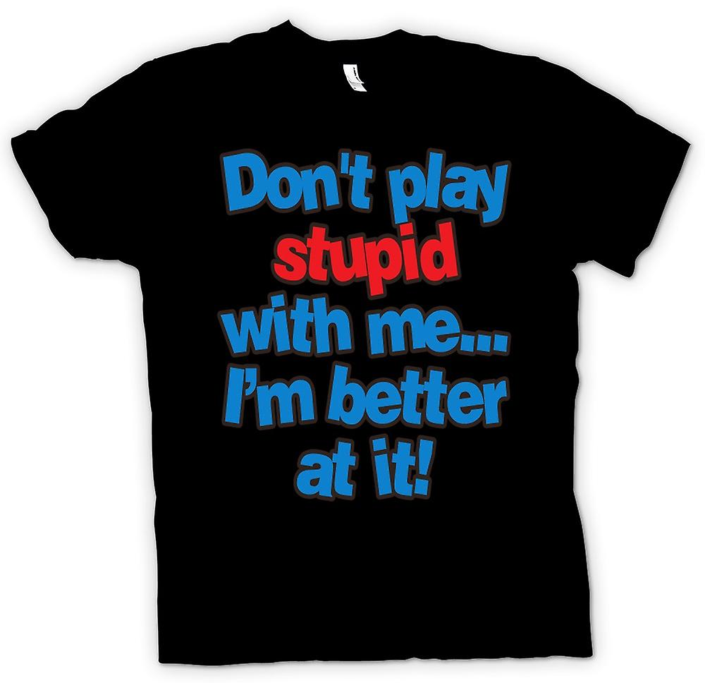 Mens T-shirt - Don't play stupid with me...I'm better at it! - Quote