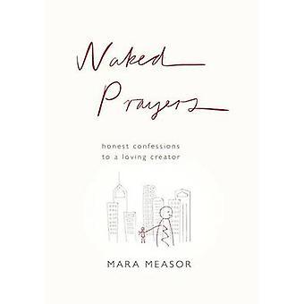 Alasti rukoukset - rehellisiä tunnustuksia rakastava Jumalalle by Mara Measor - 97