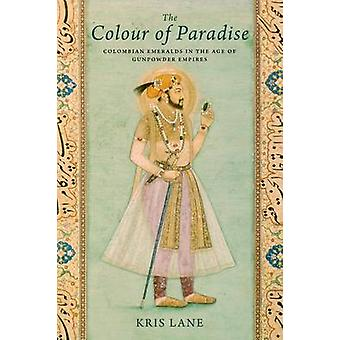 Colour of Paradise - The Emerald in the Age of Gunpowder Empires by Kr