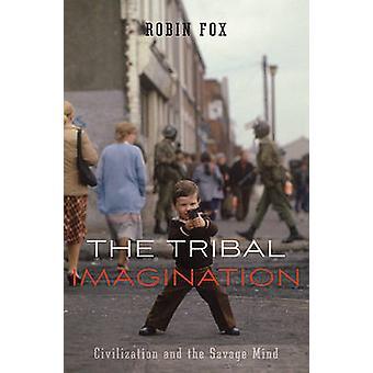 A imaginação Tribal - civilização e a mente selvagem por Robin Fox