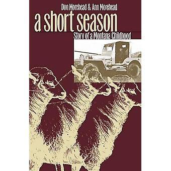A Short Season - Story of a Montana Childhood by Don Morehead - Ann Mo