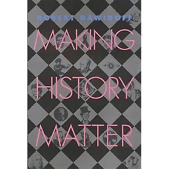Making History Matter by Robert Dawidoff - 9781566397490 Book