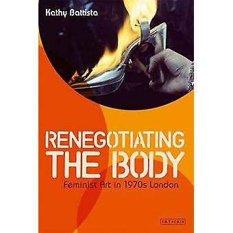 Renegociar el cuerpo - arte feminista en Londres de la década de 1970 por Kathy Battis