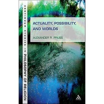 Actuality - Possibility and Worlds by Alexander R. Pruss - 9781441142