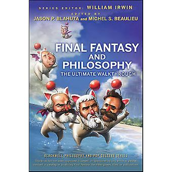 Final Fantasy and Philosophy - The Ultimate Walkthrough by Jason P. Bl