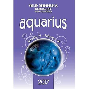 Old Moore's 2017 Astral Diaries - Aquarius 2017 - Old Moore's Horoscope Daily Astral Diary