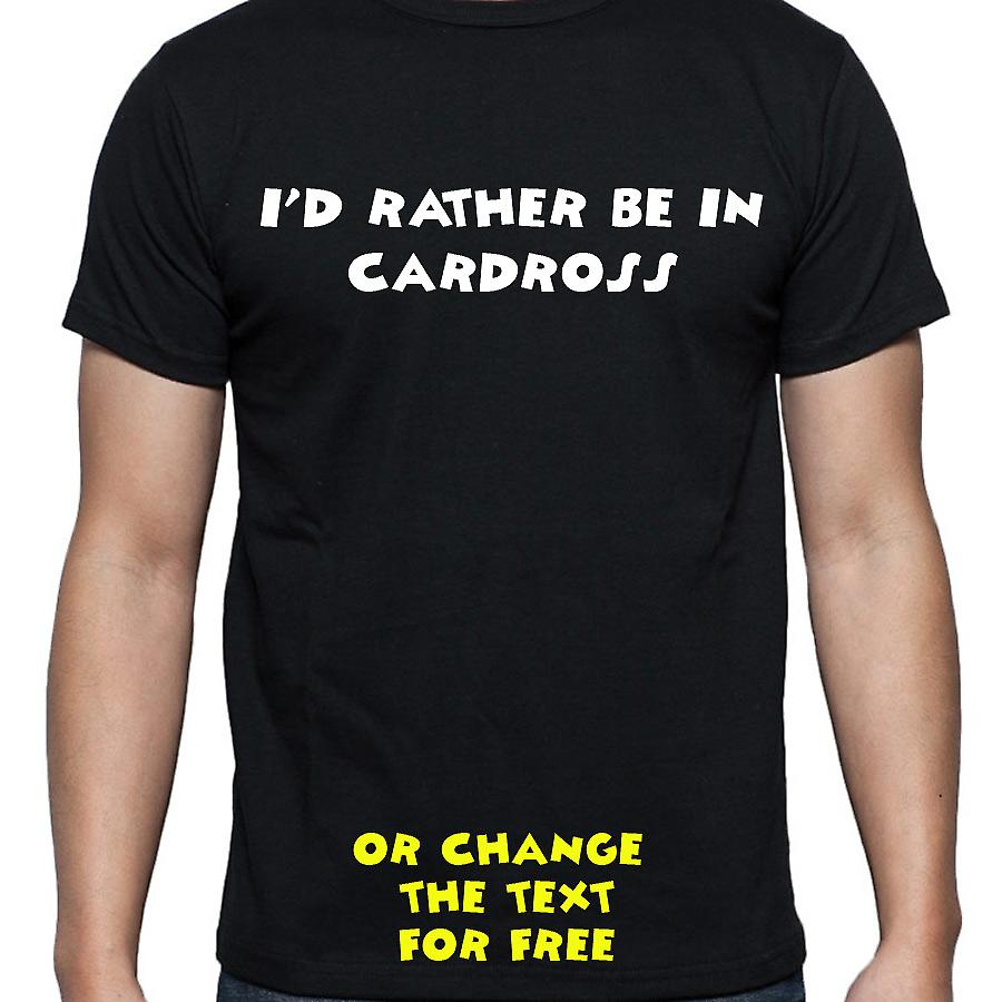 I'd Rather Be In Cardross Black Hand Printed T shirt