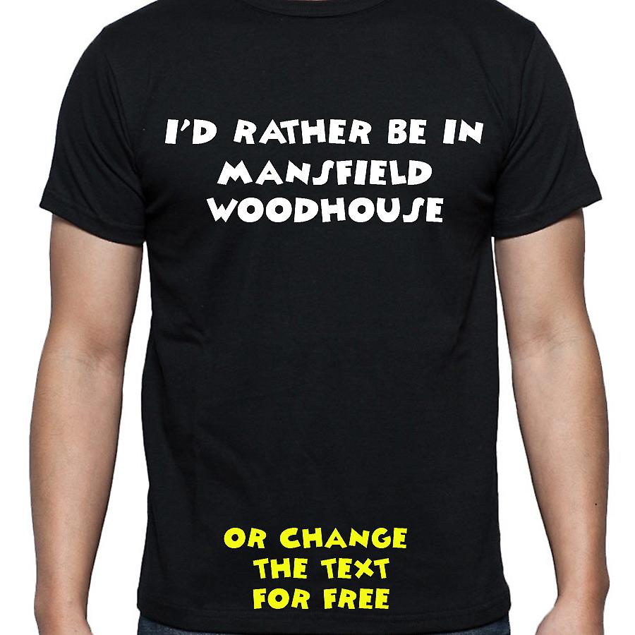 I'd Rather Be In Mansfield woodhouse Black Hand Printed T shirt
