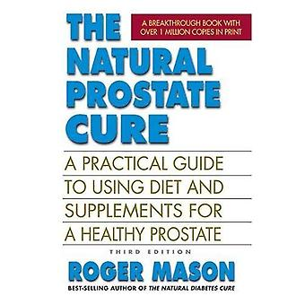 The Natural Prostate Cure: A Practical Guide to Using� Diet and Supplements for a Healthy Prostate