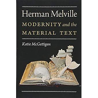 Herman Melville: Modernity and the Material Text (Becoming Modern: New Nineteenth-Century Studies)