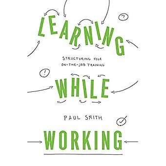 Learning While Working: Structuring Your On-the-Job Training