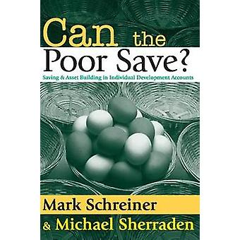 Can the Poor Save Saving and Asset Building in Individual Development Accounts by Schreiner & Mark