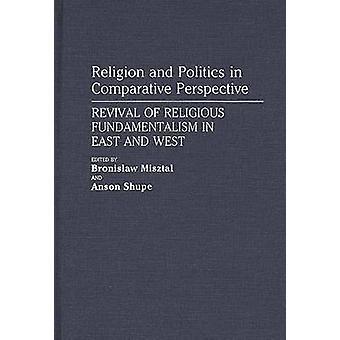 Religion et politique dans une Perspective Comparative Revival du fondamentalisme religieux en Orient et l'Occident par Misztal & Bronislaw