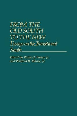 From the Old South to the nouveau Essays on the Transitional South by Fraser & Walter J. & Jr.
