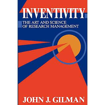 Inventivity The Art and Science of Research Management by Gilman & John J.