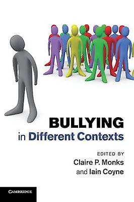 Bullying in Different Contexts by Monks & Claire P.