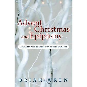 Avent Noël et Epiphanie Liturgies et prières pour le culte Public avec CDROM par Wren & Brian A.