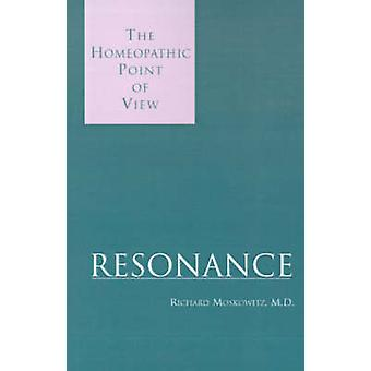 Resonance The Homeopathic Point of View by Moskowitz & Richard