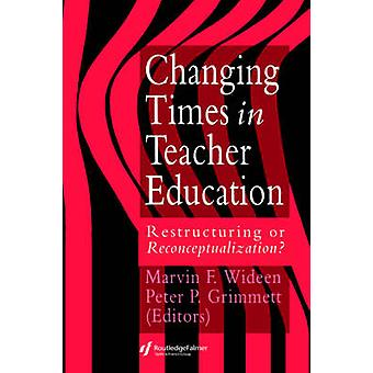 Changing Times in Teacher Education Restructuring or Reconceptualising by Wideen & Marvin