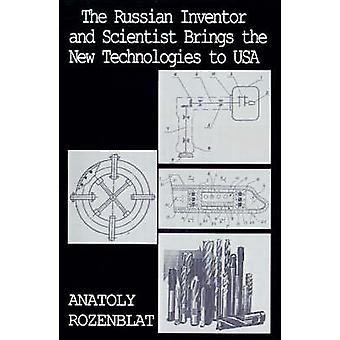 The Russian Inventor and Scientist Brings the New Technologies to USA by Rozenblat & Anatoly
