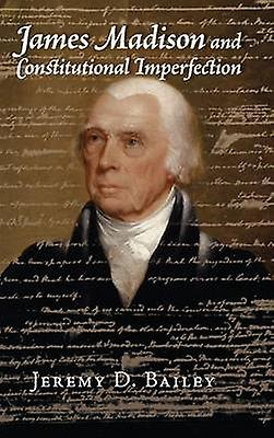 James Madison and Constitutional Imperfection by Bailey & Jeremy D.
